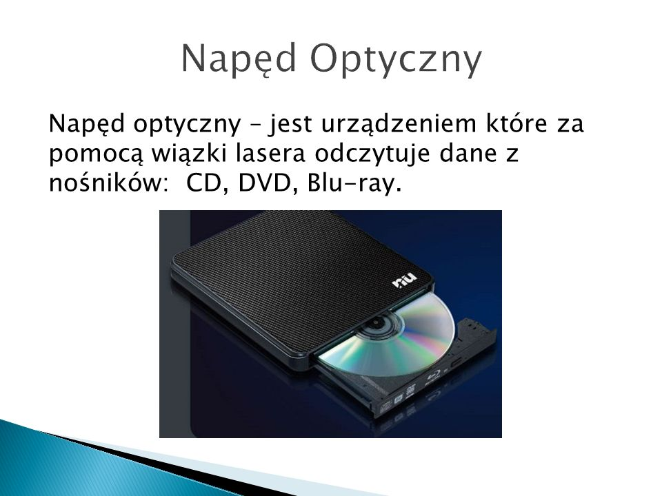 Napęd Optyczny Napęd optyczny – jest urządzeniem które za pomocą wiązki lasera odczytuje dane z nośników: CD, DVD, Blu-ray.