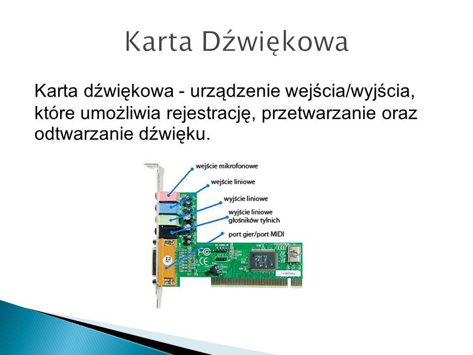 Karta Dźwiękowa Karta dźwiękowa - urządzenie wejścia/wyjścia, które umożliwia rejestrację, przetwarzanie oraz odtwarzanie dźwięku.