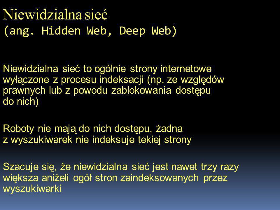 Niewidzialna sieć (ang. Hidden Web, Deep Web)