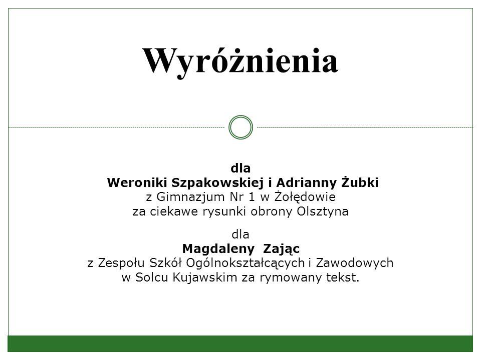 Wyróżnienia dla. Weroniki Szpakowskiej i Adrianny Żubki z Gimnazjum Nr 1 w Żołędowie za ciekawe rysunki obrony Olsztyna.