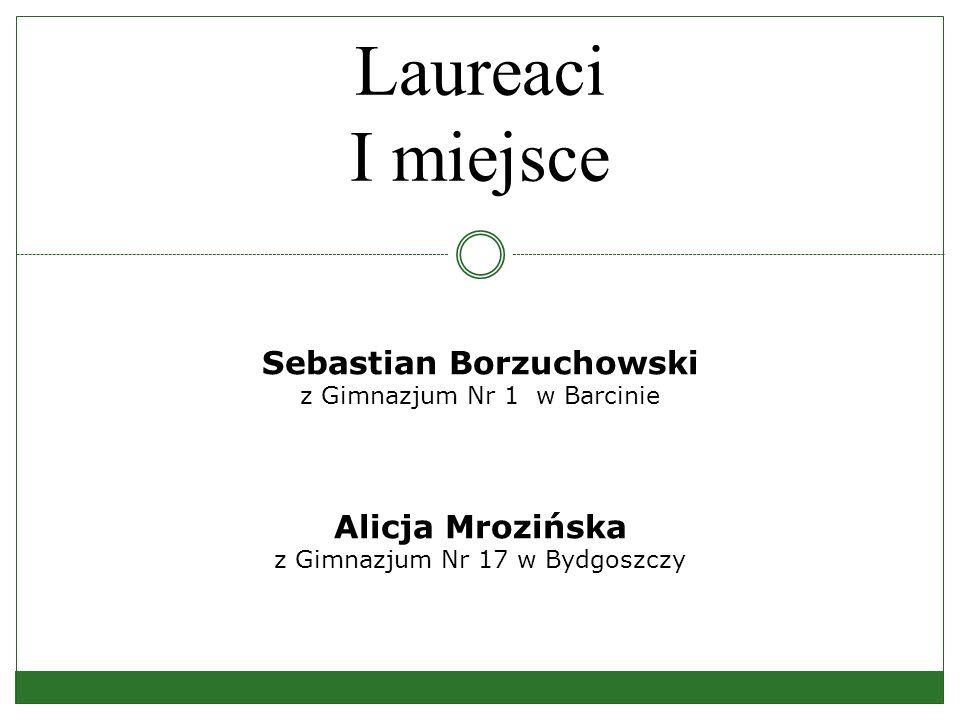 Laureaci I miejsce Sebastian Borzuchowski z Gimnazjum Nr 1 w Barcinie