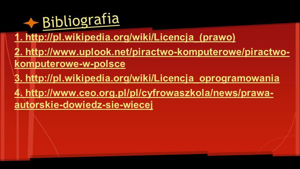 Bibliografia 1. http://pl.wikipedia.org/wiki/Licencja_(prawo)