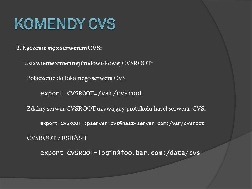 Komendy cvs 2. Łączenie się z serwerem CVS: