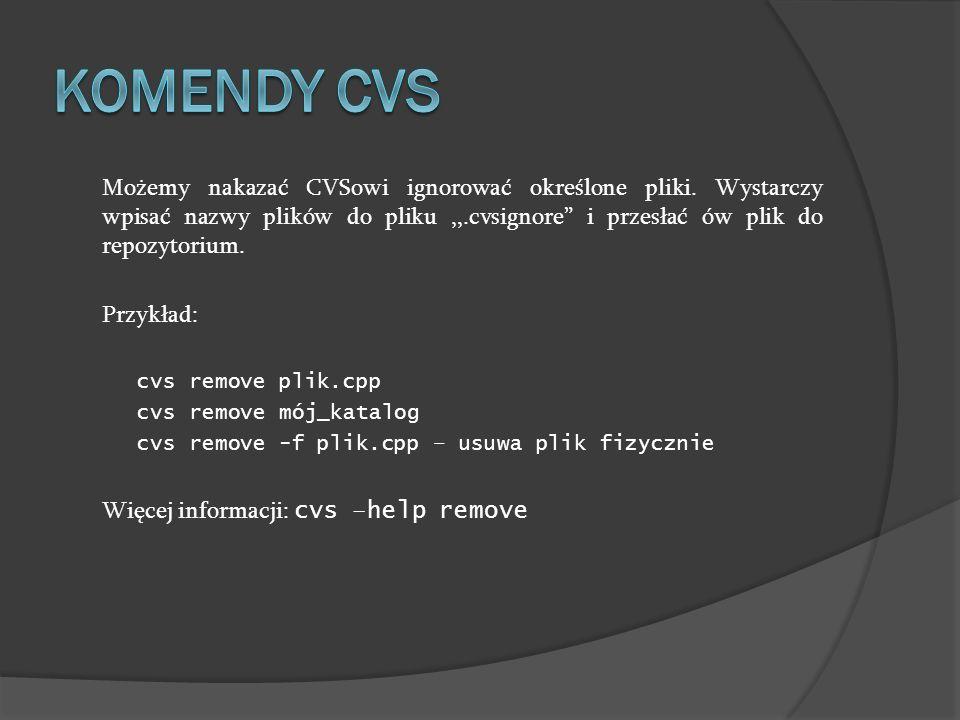 Komendy cvs Możemy nakazać CVSowi ignorować określone pliki. Wystarczy wpisać nazwy plików do pliku ,,.cvsignore i przesłać ów plik do repozytorium.