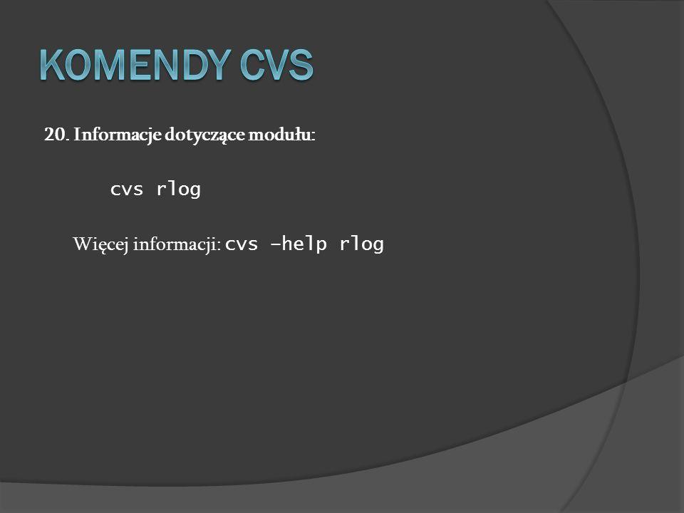 Komendy cvs 20. Informacje dotyczące modułu: cvs rlog Więcej informacji: cvs –help rlog