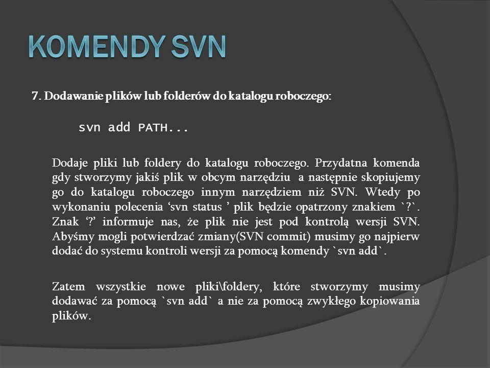 Komendy SVN 7. Dodawanie plików lub folderów do katalogu roboczego: