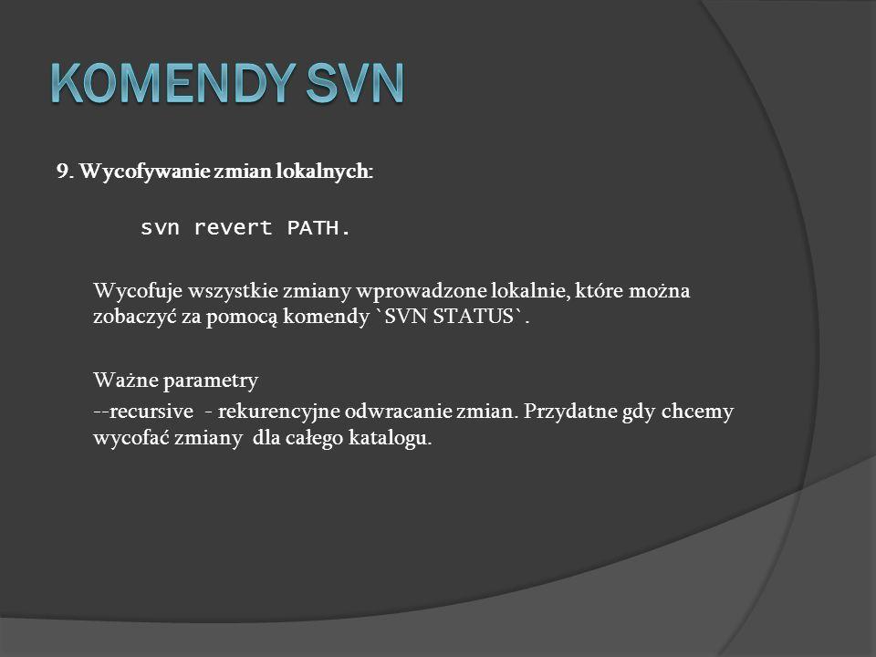 Komendy SVN 9. Wycofywanie zmian lokalnych: svn revert PATH.