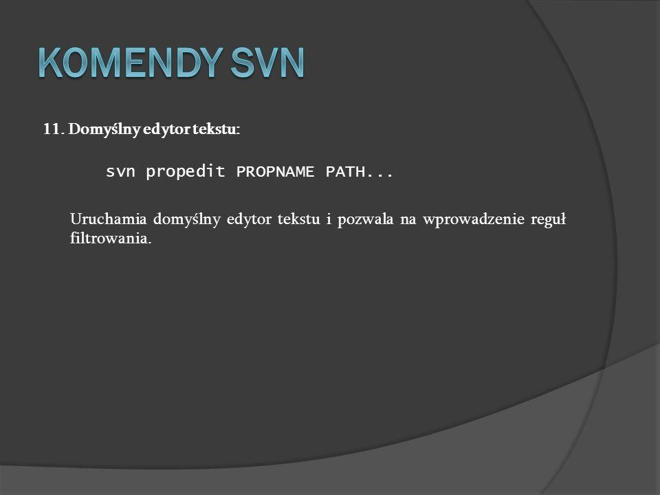 Komendy SVN 11. Domyślny edytor tekstu: svn propedit PROPNAME PATH...
