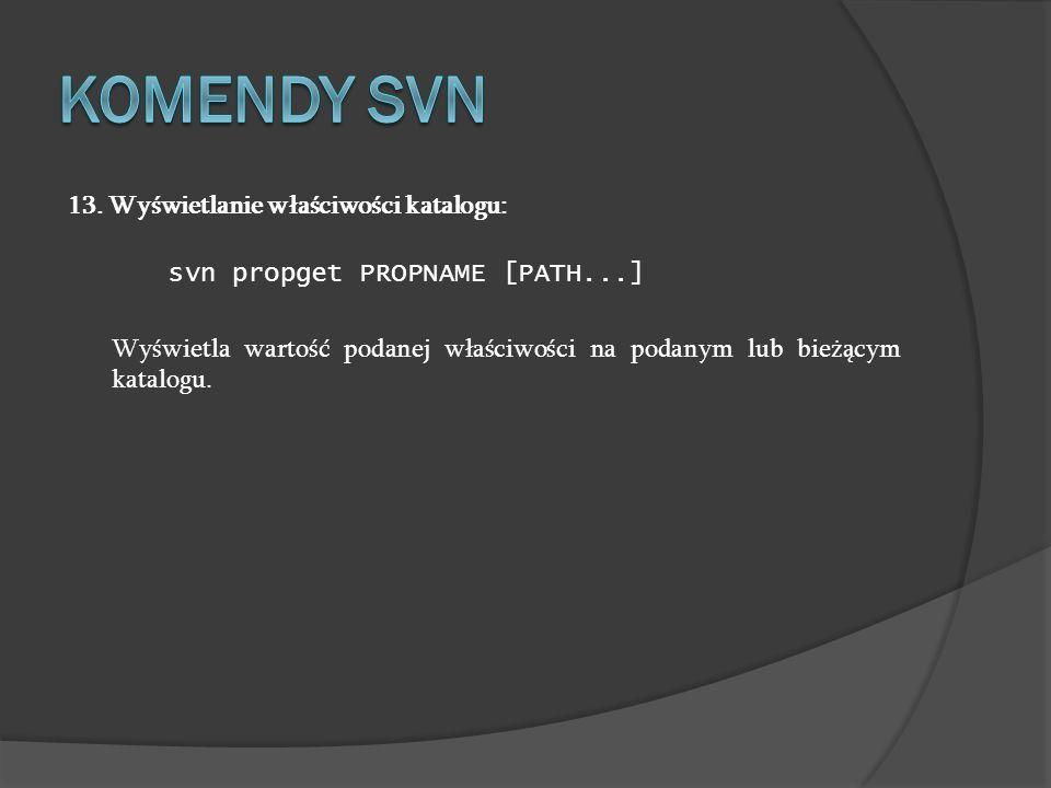 Komendy SVN 13. Wyświetlanie właściwości katalogu: