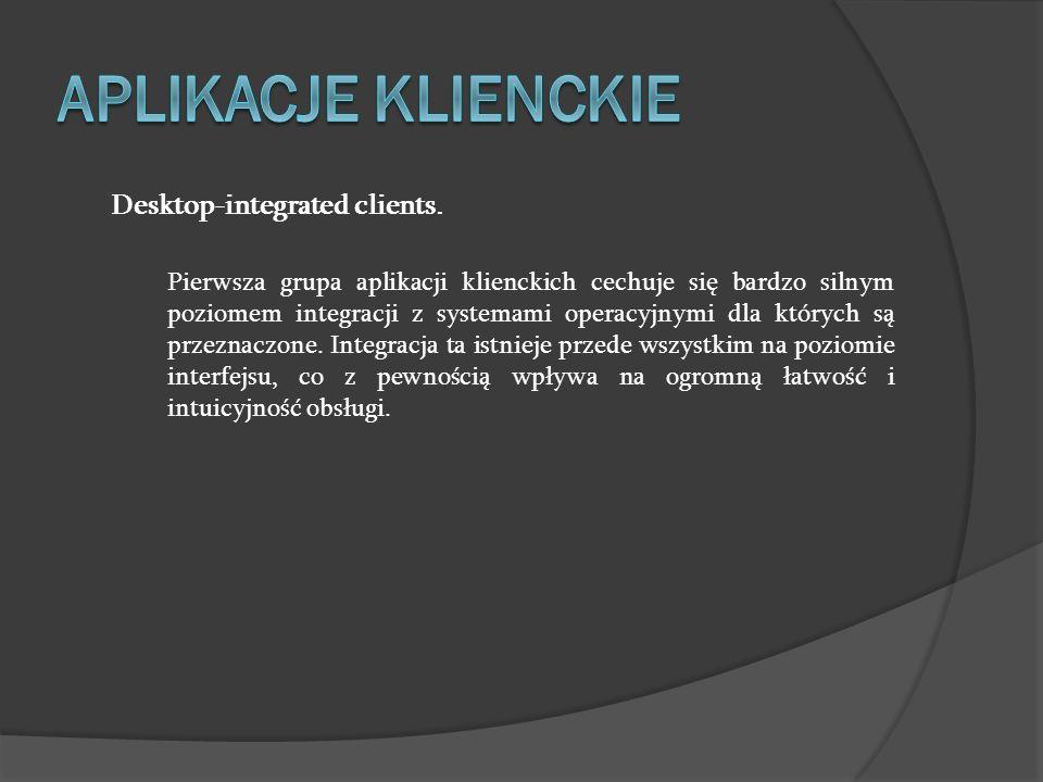 APLIKACJE KLIENCKIE Desktop-integrated clients.