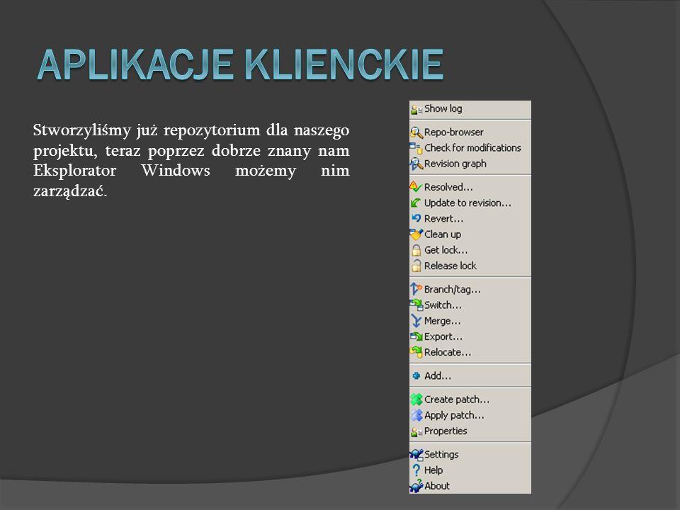 APLIKACJE KLIENCKIE Stworzyliśmy już repozytorium dla naszego projektu, teraz poprzez dobrze znany nam Eksplorator Windows możemy nim zarządzać.