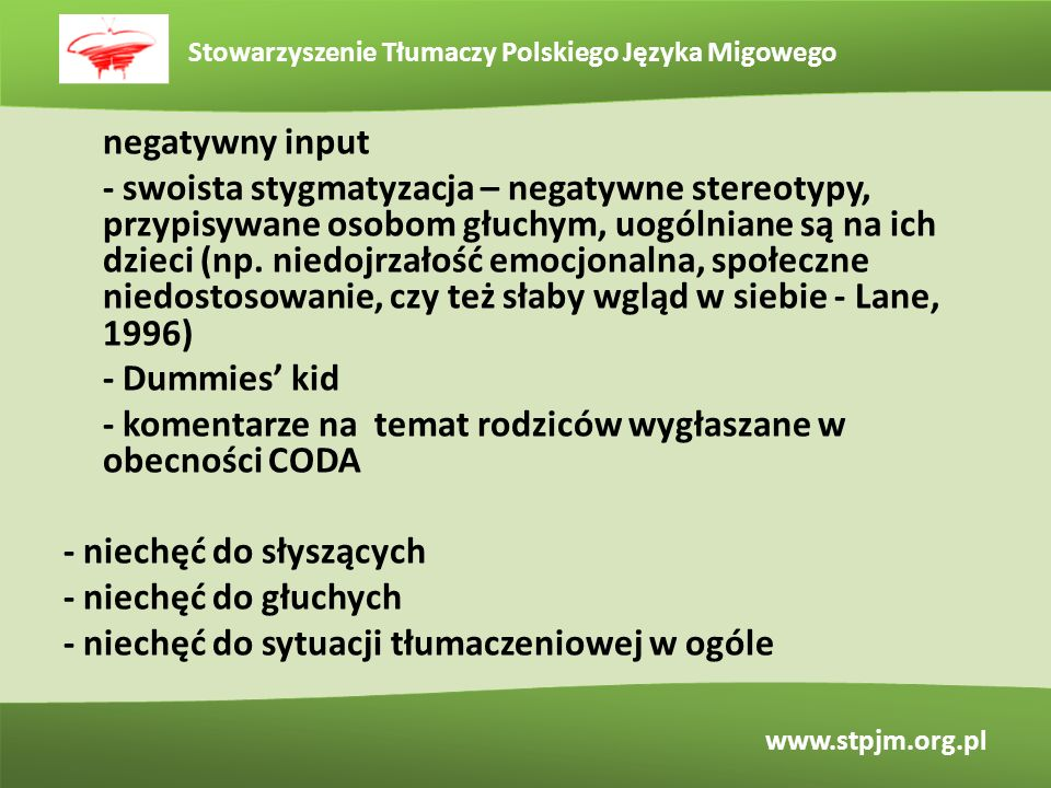 negatywny input - swoista stygmatyzacja – negatywne stereotypy, przypisywane osobom głuchym, uogólniane są na ich dzieci (np.