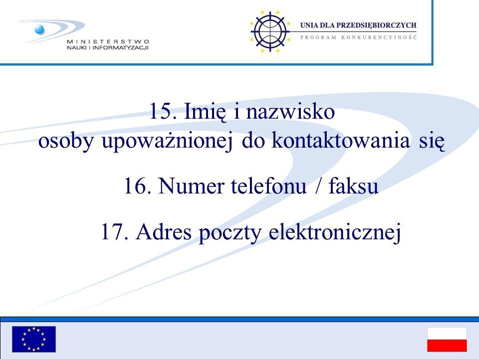 15. Imię i nazwisko osoby upoważnionej do kontaktowania się 16.