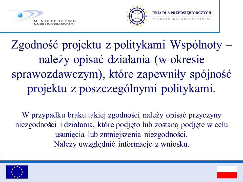 Zgodność projektu z politykami Wspólnoty – należy opisać działania (w okresie sprawozdawczym), które zapewniły spójność projektu z poszczególnymi politykami.