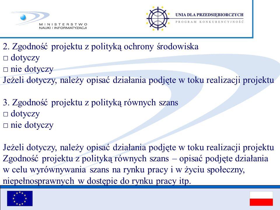 2. Zgodność projektu z polityką ochrony środowiska □ dotyczy □ nie dotyczy Jeżeli dotyczy, należy opisać działania podjęte w toku realizacji projektu