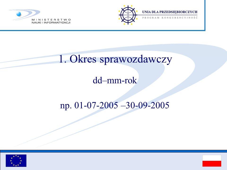 1. Okres sprawozdawczy dd–mm-rok np. 01-07-2005 –30-09-2005