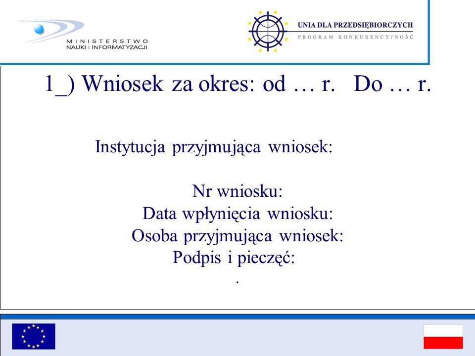 1_) Wniosek za okres: od … r. Do … r. Instytucja przyjmująca wniosek: