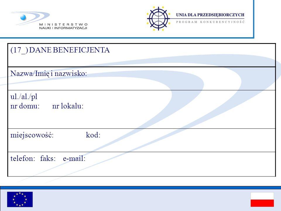 (17_) DANE BENEFICJENTA Nazwa/Imię i nazwisko: ul./al./pl. nr domu: nr lokalu: miejscowość: kod: