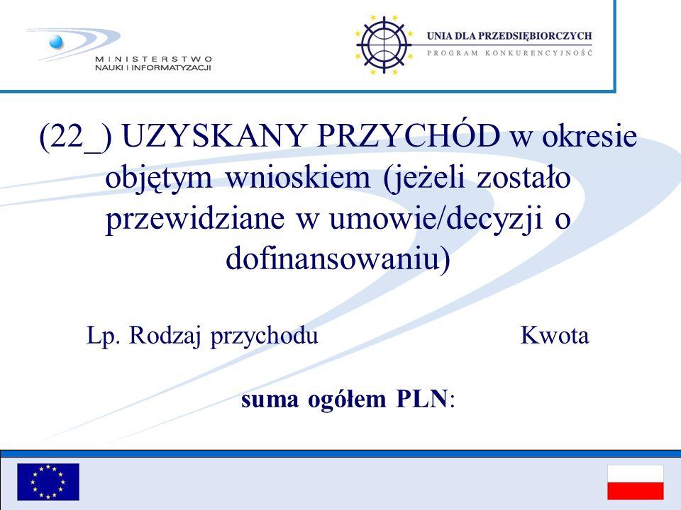 (22_) UZYSKANY PRZYCHÓD w okresie objętym wnioskiem (jeżeli zostało przewidziane w umowie/decyzji o dofinansowaniu) Lp.