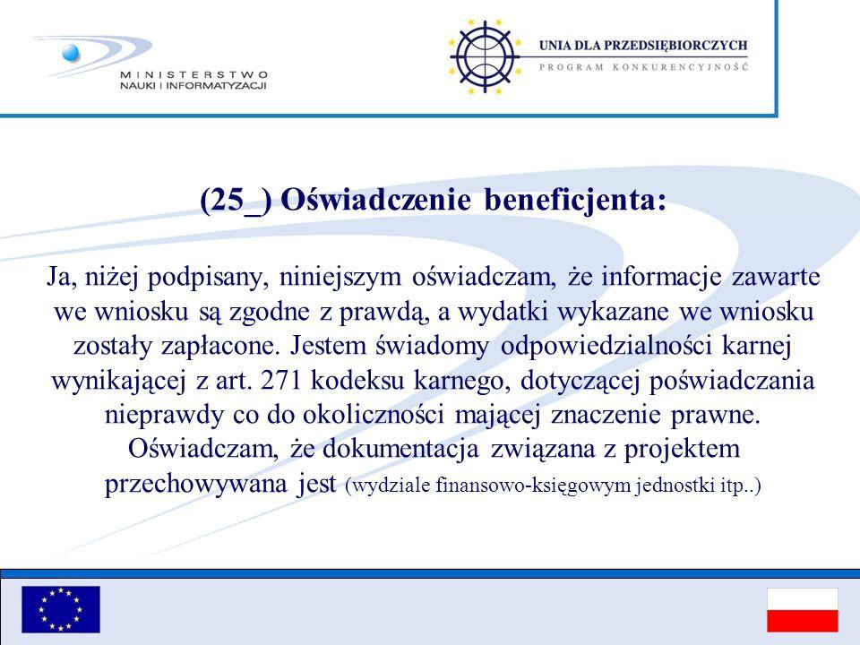 (25_) Oświadczenie beneficjenta: Ja, niżej podpisany, niniejszym oświadczam, że informacje zawarte we wniosku są zgodne z prawdą, a wydatki wykazane we wniosku zostały zapłacone.