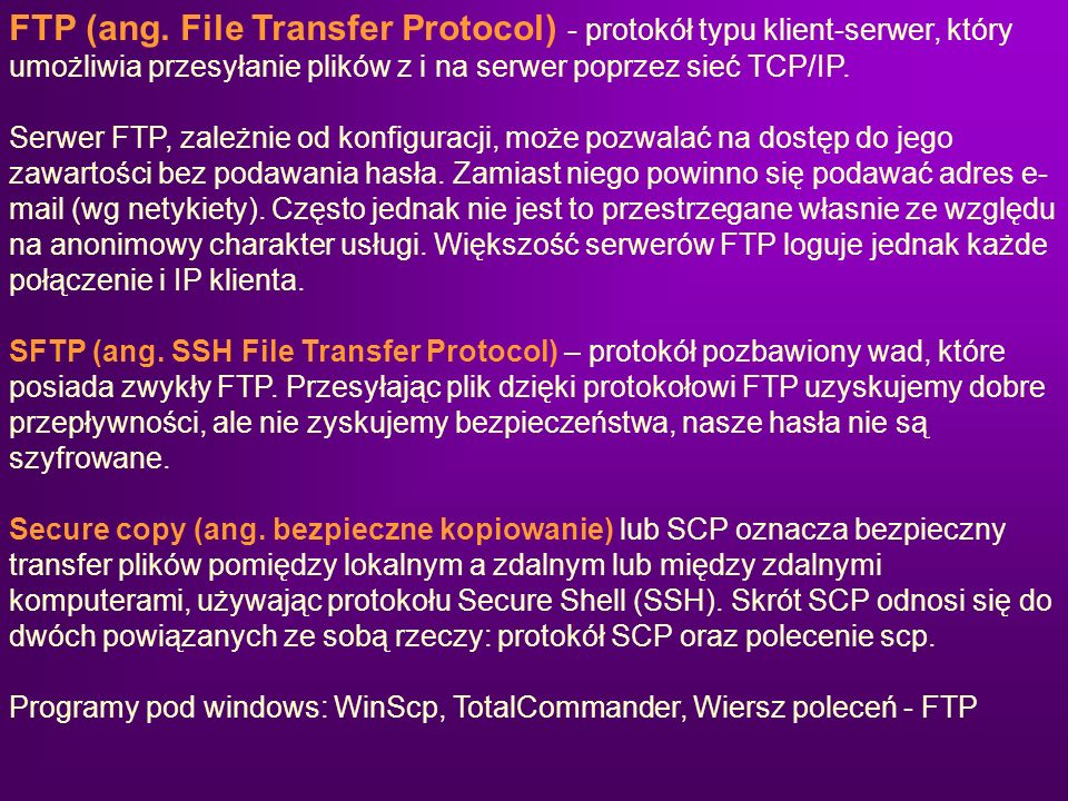 FTP (ang. File Transfer Protocol) - protokół typu klient-serwer, który umożliwia przesyłanie plików z i na serwer poprzez sieć TCP/IP.
