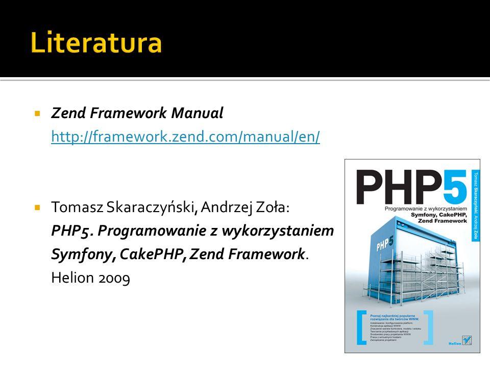 Literatura Zend Framework Manual http://framework.zend.com/manual/en/