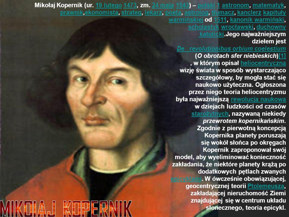 Mikołaj Kopernik (ur. 19 lutego 1473, zm