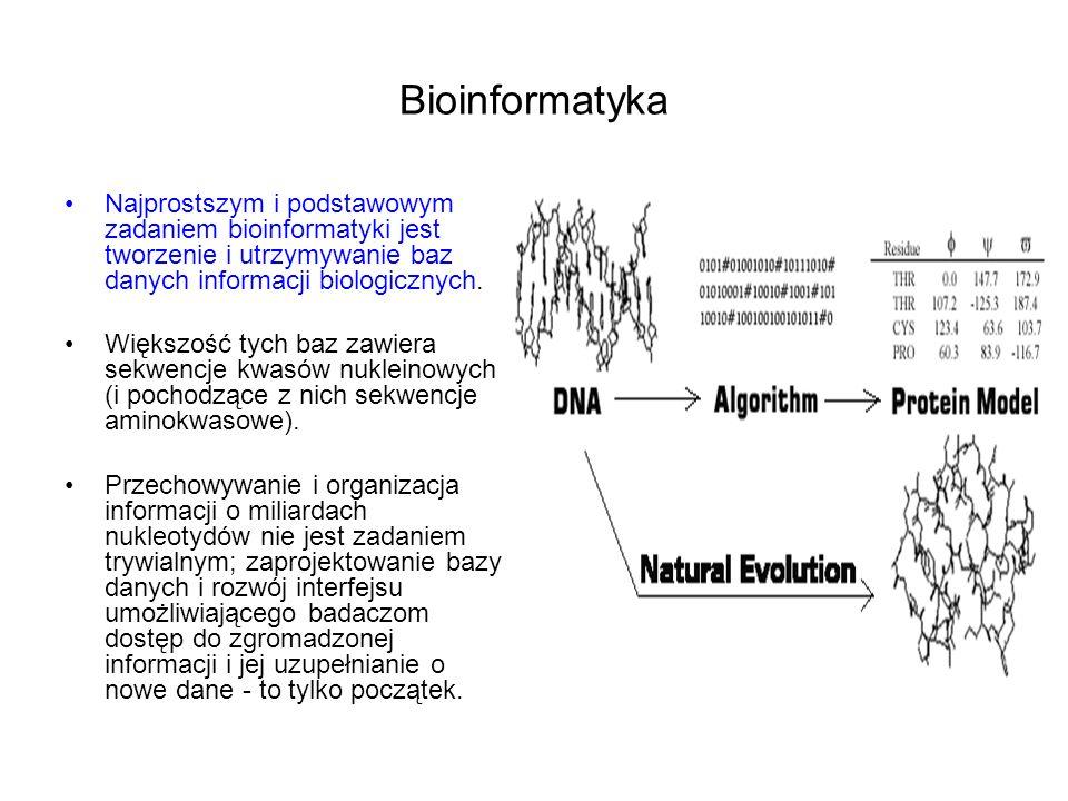 Bioinformatyka Najprostszym i podstawowym zadaniem bioinformatyki jest tworzenie i utrzymywanie baz danych informacji biologicznych.
