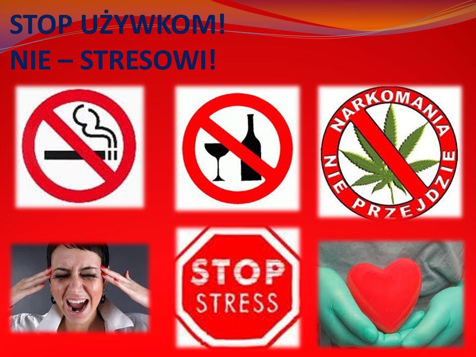 STOP UŻYWKOM! NIE – STRESOWI!