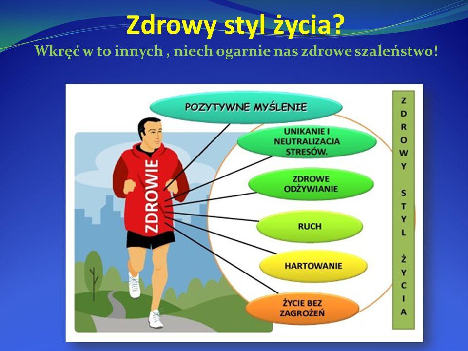 Zdrowy styl życia Wkręć w to innych , niech ogarnie nas zdrowe szaleństwo!