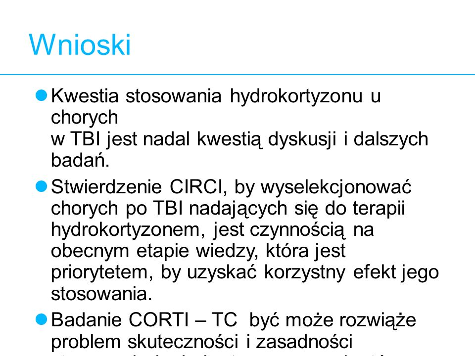 Wnioski 12. Kwestia stosowania hydrokortyzonu u chorych w TBI jest nadal kwestią dyskusji i dalszych badań.