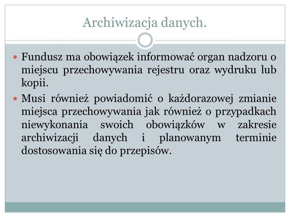 Archiwizacja danych. Fundusz ma obowiązek informować organ nadzoru o miejscu przechowywania rejestru oraz wydruku lub kopii.
