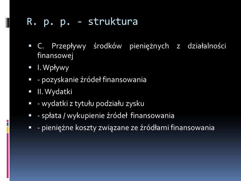 R. p. p. - struktura C. Przepływy środków pieniężnych z działalności finansowej. I. Wpływy. - pozyskanie źródeł finansowania.
