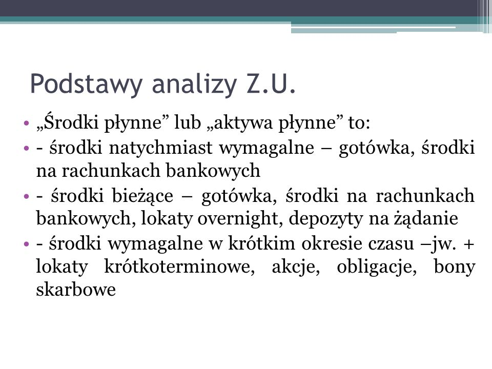 """Podstawy analizy Z.U. """"Środki płynne lub """"aktywa płynne to:"""