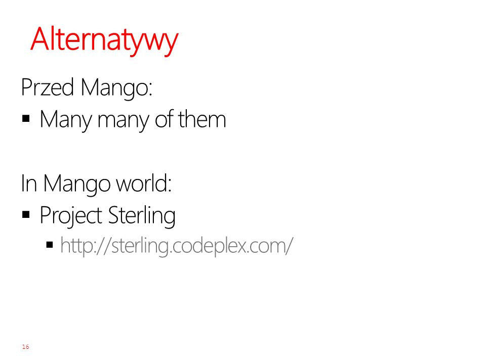 Alternatywy Przed Mango: Many many of them In Mango world: