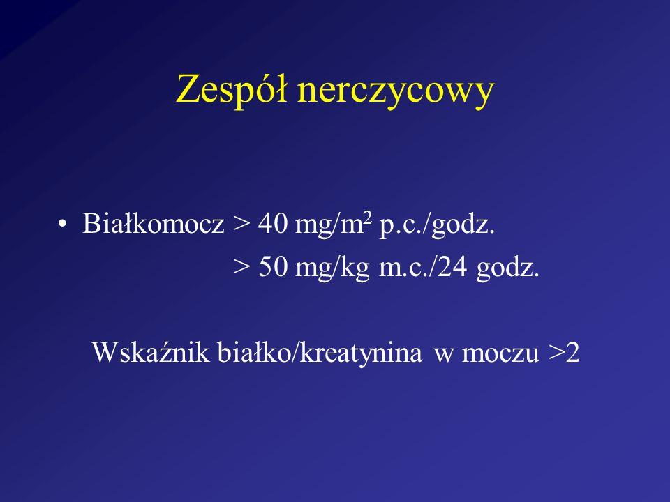 Zespół nerczycowy Białkomocz > 40 mg/m2 p.c./godz.