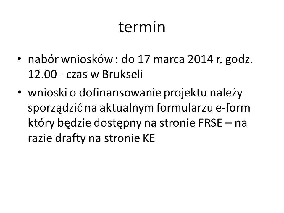 termin nabór wniosków : do 17 marca 2014 r. godz. 12.00 - czas w Brukseli.
