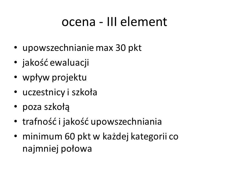 ocena - III element upowszechnianie max 30 pkt jakość ewaluacji