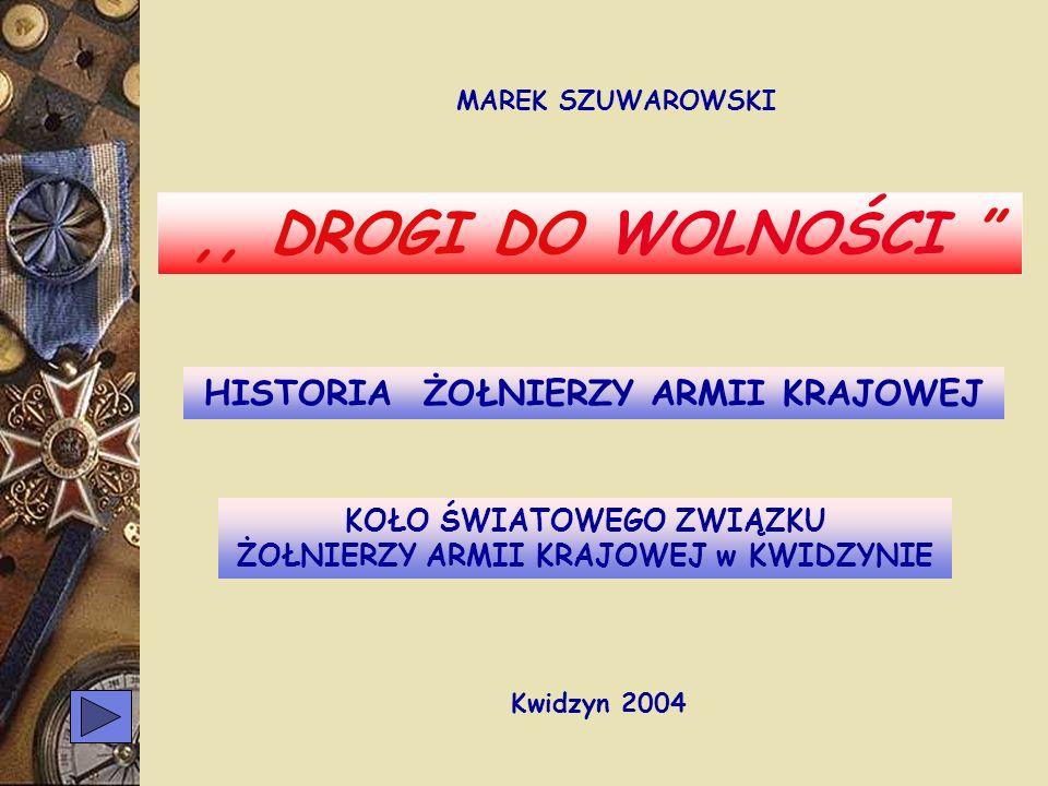 ,, DROGI DO WOLNOŚCI HISTORIA ŻOŁNIERZY ARMII KRAJOWEJ Kwidzyn 2004
