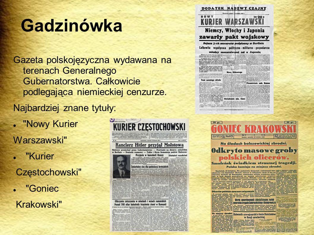 Gadzinówka Gazeta polskojęzyczna wydawana na terenach Generalnego Gubernatorstwa. Całkowicie podlegająca niemieckiej cenzurze.