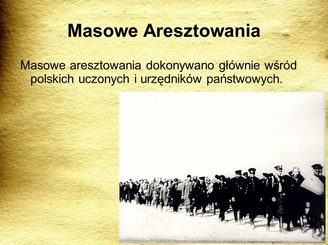 Masowe Aresztowania Masowe aresztowania dokonywano głównie wśród polskich uczonych i urzędników państwowych.