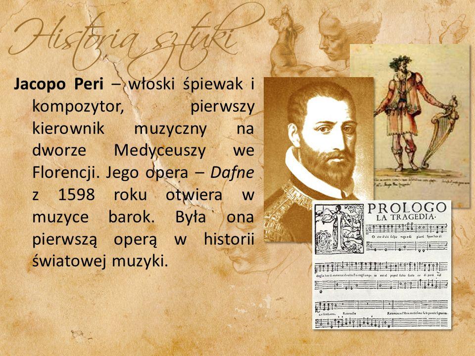 Jacopo Peri – włoski śpiewak i kompozytor, pierwszy kierownik muzyczny na dworze Medyceuszy we Florencji.