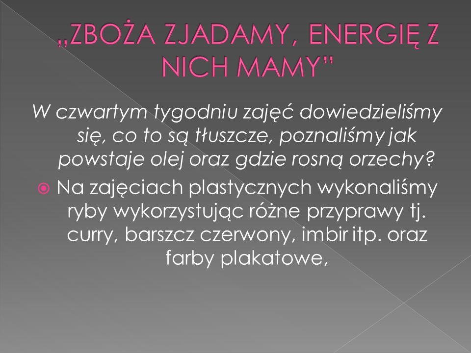 """""""ZBOŻA ZJADAMY, ENERGIĘ Z NICH MAMY"""