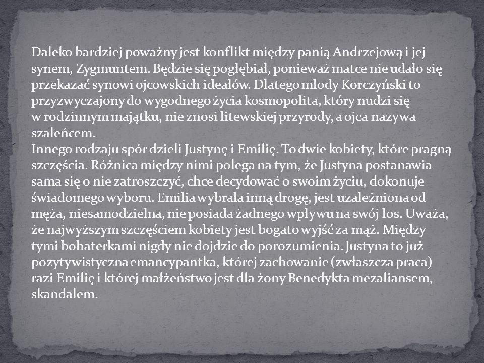 Daleko bardziej poważny jest konflikt między panią Andrzejową i jej synem, Zygmuntem. Będzie się pogłębiał, ponieważ matce nie udało się przekazać synowi ojcowskich ideałów. Dlatego młody Korczyński to przyzwyczajony do wygodnego życia kosmopolita, który nudzi się w rodzinnym majątku, nie znosi litewskiej przyrody, a ojca nazywa szaleńcem.