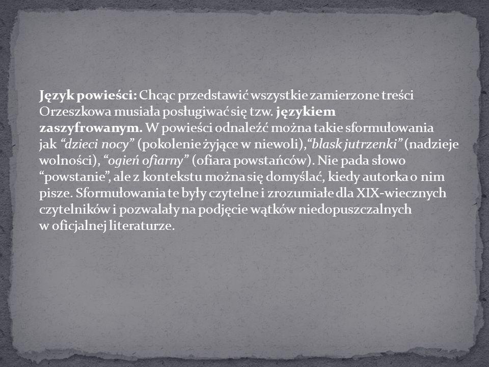 Język powieści: Chcąc przedstawić wszystkie zamierzone treści Orzeszkowa musiała posługiwać się tzw. językiem zaszyfrowanym. W powieści odnaleźć można takie sformułowania jak dzieci nocy (pokolenie żyjące w niewoli), blask jutrzenki (nadzieje wolności), ogień ofiarny (ofiara powstańców).