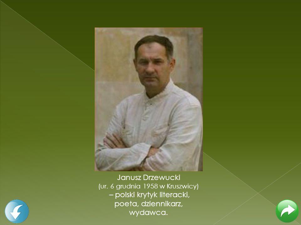 – polski krytyk literacki, poeta, dziennikarz, wydawca.