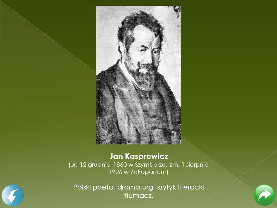 Jan Kasprowicz Polski poeta, dramaturg, krytyk literacki tłumacz.