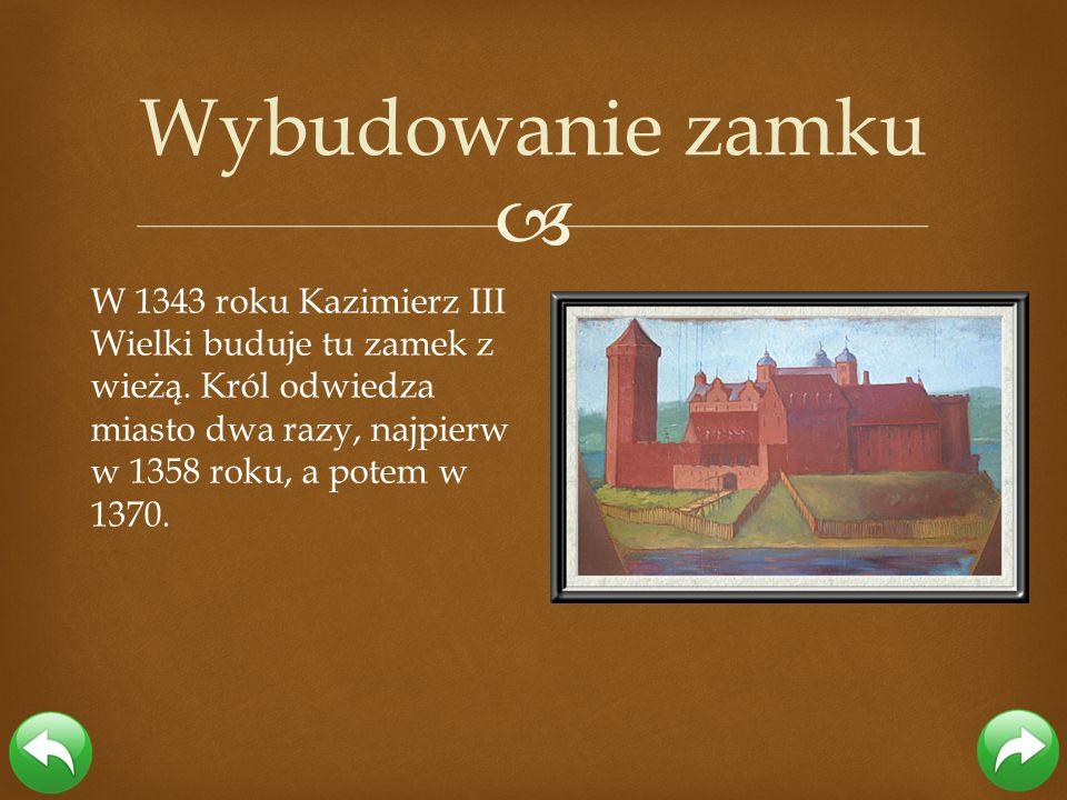 Wybudowanie zamku W 1343 roku Kazimierz III Wielki buduje tu zamek z wieżą.