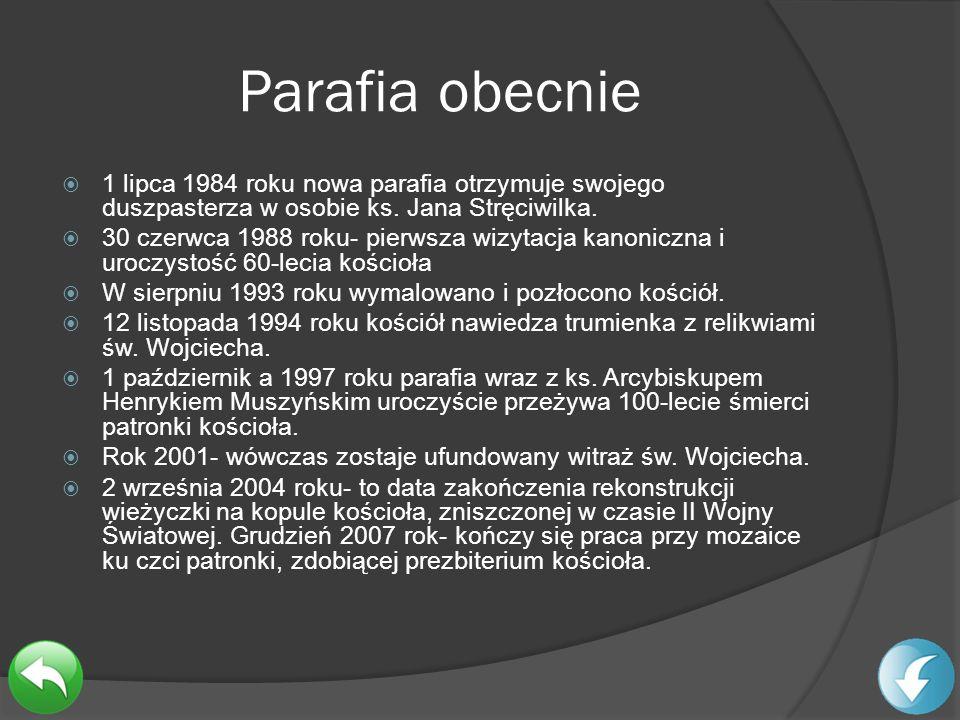 Parafia obecnie 1 lipca 1984 roku nowa parafia otrzymuje swojego duszpasterza w osobie ks. Jana Stręciwilka.