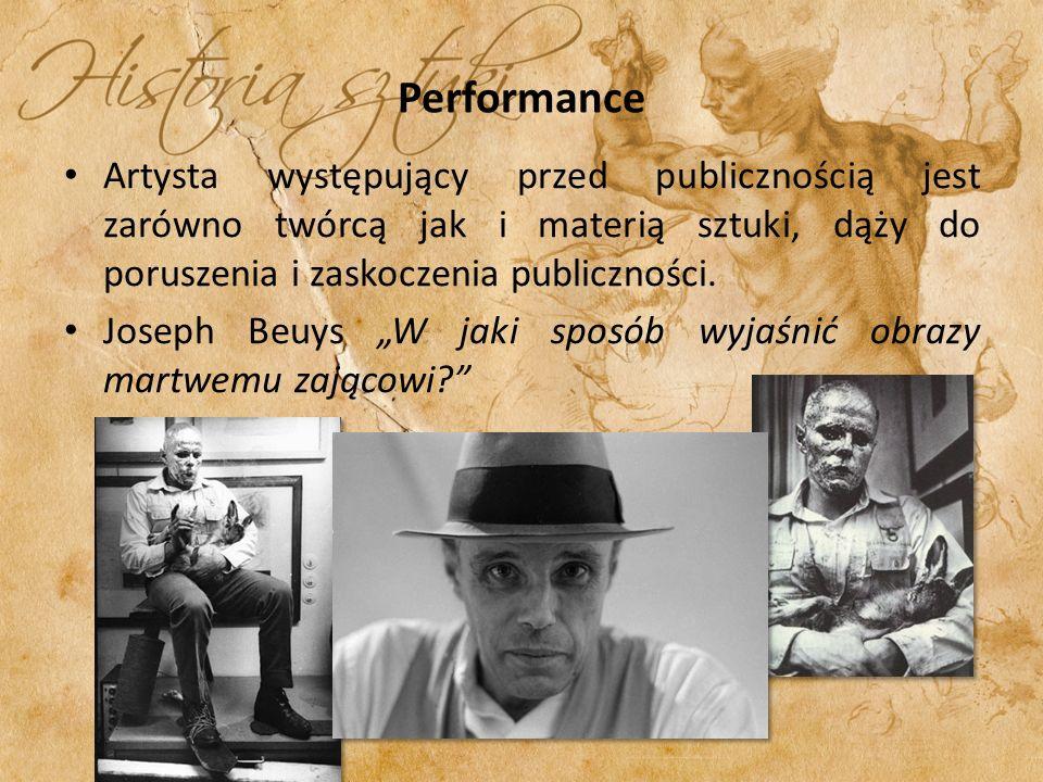 Performance Artysta występujący przed publicznością jest zarówno twórcą jak i materią sztuki, dąży do poruszenia i zaskoczenia publiczności.